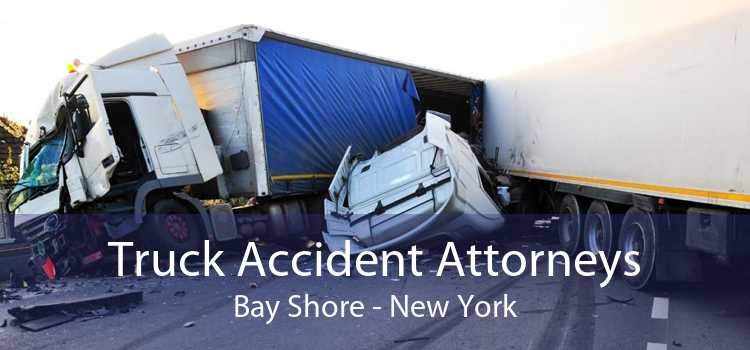 Truck Accident Attorneys Bay Shore - New York